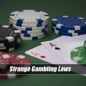 Five Bizarre Gambling Laws from Around the World
